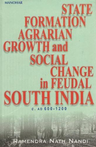 State Formation, Agrarian Growth and Social Change in Feudal South India C. AD600-1200: Ramendra ...