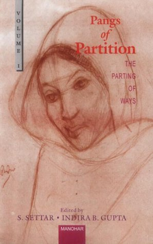 Pangs of Partition : Vol: I : The Parting of Ways: S Settar & Indira Baptista Gupta