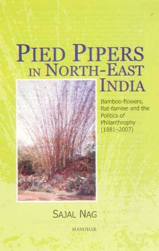 Pied Pipers in North-East India: Bamboo-flowers, Rat-famine and the Politics of Philanthrophy (1881...
