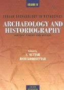 Indian Archaeology in Retrospect: Volume IV: Archaeology and Historiography. History, Theory and ...