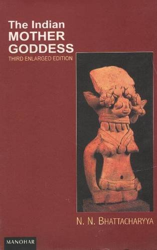 The Indian Mother Goddess: N.N. Bhattacharyya