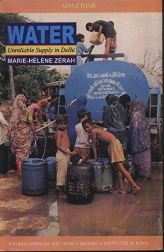 Water: Unreliable Supply in Delhi (Hardback): Marie-Helene Zerah