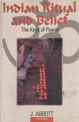 Indian Ritual and Belief: The Keys of Power: J. Abbot