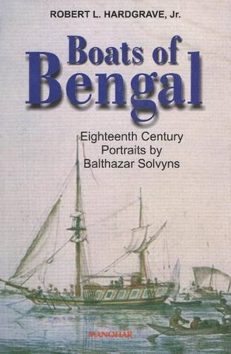 Boats of Bengal : Eighteenth Century Portraits by Balthazar Solvyns: Robert L Hardgrave