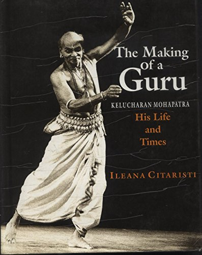 9788173043697: The Making of a Guru: Kelucharan Mohapatra: His Life & Times