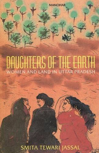 Daughters of the Earth : Women and Land in Uttar Pradesh: Smita Tewari Jassal