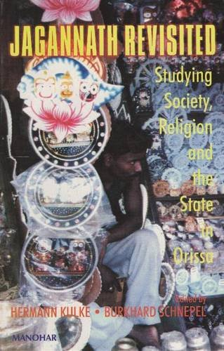 Jagannath Revisited: Studying Society, Religion and the State in Orissa: Hermann Kulke & Burkhard ...