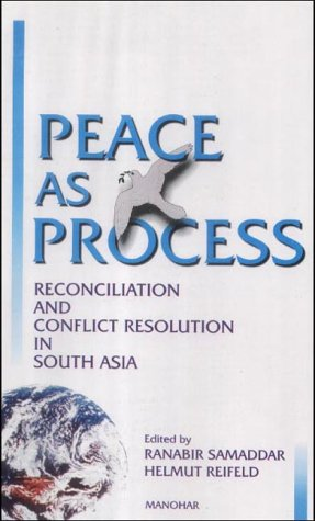Peace as Process. Reconciliation and Conflict Resolution in South Asia.: Samaddar, Ranabir ; ...