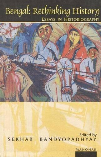 Bengal: Rethinking History, Essays in Historiography (ICBS: Editor-Sekhar Bandyopadhyay