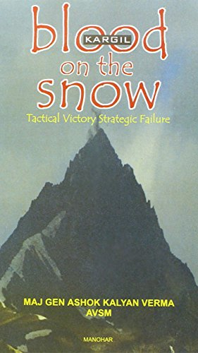 Kargil Blood on the Snow : Tactical Victory, Strategic Failure: Maj. Gen. Ashok Kalyan Verma