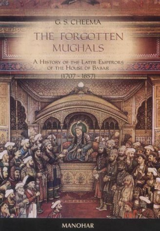 9788173044168: Forgotten Mughals: A History of the Later Emperors of the House of Babar (1707-1857)