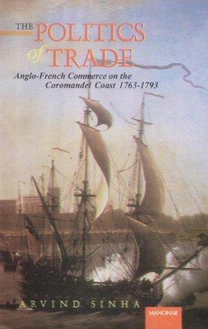 9788173044199: Politics of Trade: Anglo-French Commerce on the Coromandel Coast 1763-1793