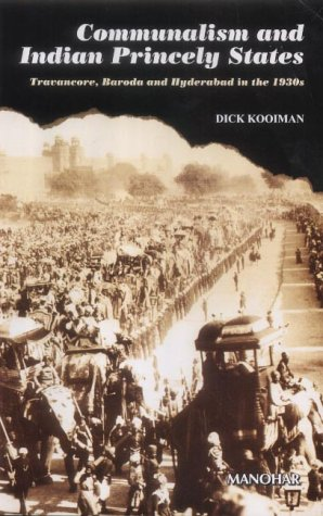 Communalism and Indian Princely States: Travancore, Baroda and Hyderabad in the 1930: Dick Kooiman