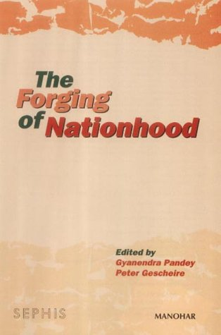 The Forging of Nationhood: Gyanendra Pandey & Peter Geschiere (Eds)