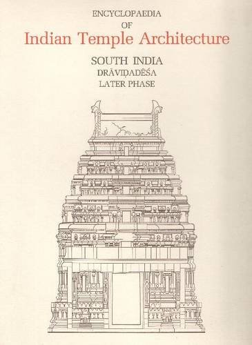 Encyclopaedia of Indian Temple Architecture : South India : Dravidadesa: Later Phase (2 Parts-Set):...