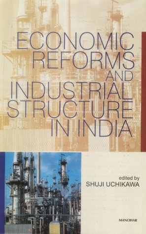 Economic Reforms and Industrial Structure in India: Shuji Uchikawa (Ed.)