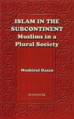 Islam in the Subcontinent: Muslims in a Plural Society: Mushirul Hasan
