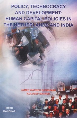 Policy, Technocracy and Development: Human Capital Policies in the Netherlands and India: James ...