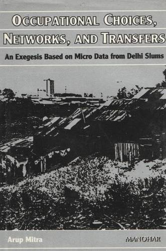 Occupational Choices, Networks, and Transfers: An Exegesis Based on Micro Data from Delhi Slums: ...