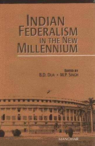 Indian Federalism in the New Millennium: B D Dua and M P Singh