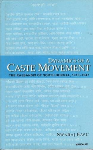 Dynamic of a Caste Movement: The Rajbansis of North Bengal, 1910-1947: Swaraj Basu