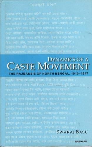 Dynamics of a Caste Movement: The Rajbansis: Swaraj Basu