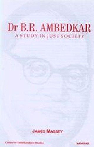 Dr B R Ambedkar : A Study in Just Society: James Massey