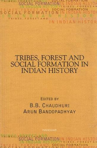 Tribes, Forest and Social Formation in Indian: B.B. Chaudhuri and