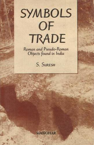 Symbols of Trade: Roman and Pseudo-Roman Objects Found in India: S. Suresh