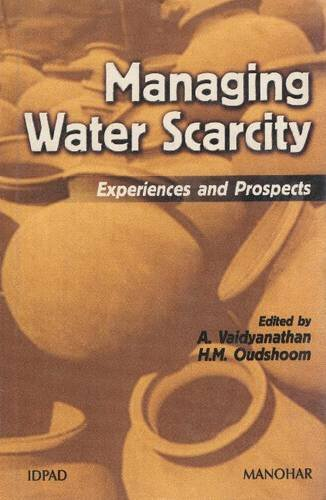 Managing Water Scarcity : Experiences and Prospects: A Vaidyanathan and