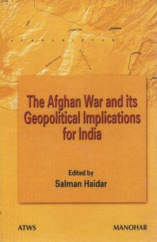 The Afghan War and Its Geopolitical Implications for India: Salman Haidar (Ed.)