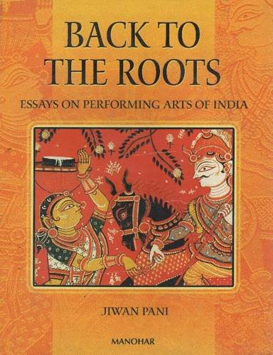 9788173045608: Back to the Roots: Essays on Performing Arts of India