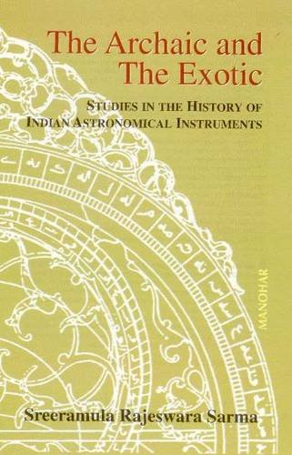 9788173045714: Archaic and Exotic: Studies in History of Indian Astronomical Instruments