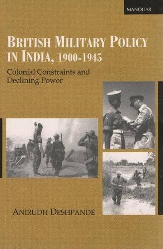 British Military Policy in India, 1900-1945: Deshpande Anirudh