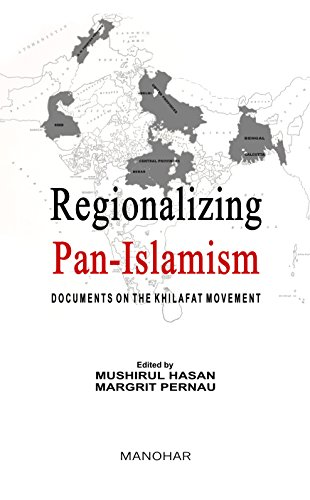 Regionalizing Pan-Islamism: Documents on the Khilafat Movement: Mushirul Hasan & Margrit Pernau (...