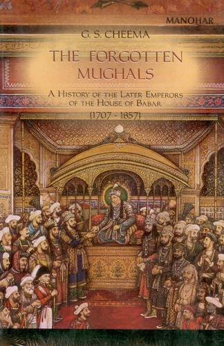 9788173046018: Forgotten Mughals: A History of the Later Emperors of the House of Babar