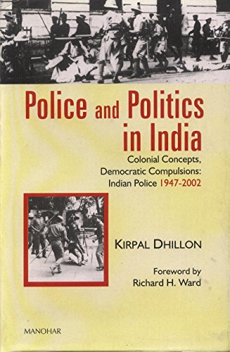 9788173046100: Police and Politics in India Colonial Concepts, Democratic Compulsions Indian Police, 1947-2002