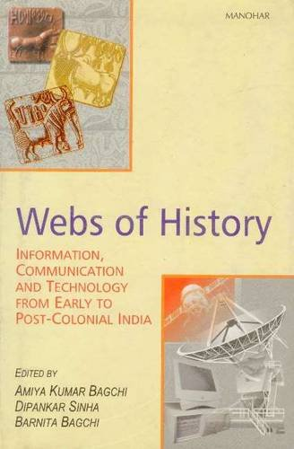 Webs of History: Information, Communication and Technology from Early to Post-Colonial India: Amiya...