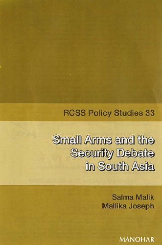 Small Arms and the Security Debate in South Asia: RCSS Policy Studies 33: Mallika Joseph,Salma ...