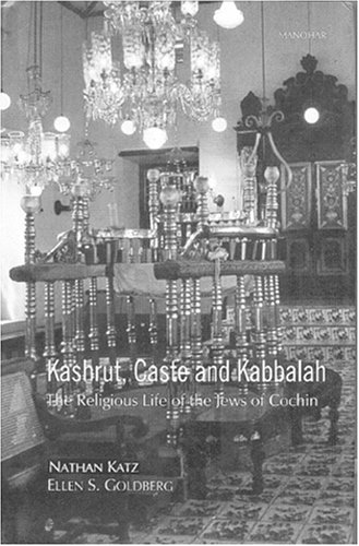 Kashrut, Caste and Kabbalah: The Religous Life of the Jews of Cochin: Katz, Nathan; Goldberg, Ellen...