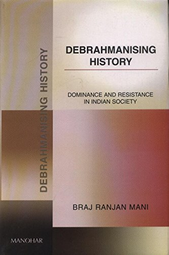 Debrahmanising History: Dominance and Resistance in Indian: Braj Ranjan Mani