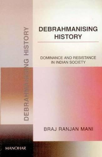 Debrahmanising History:Dominance and Resistance in Indian Society.: Mani, Braj Ranjan