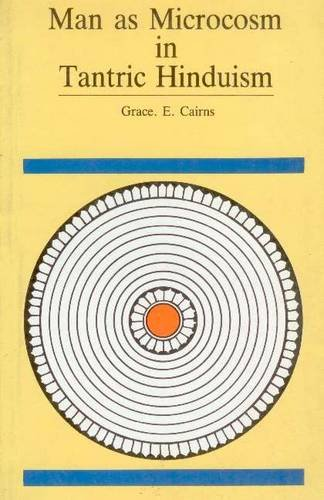 Man As Microcosm in Tantric Hinduism: Grace E. Cairns