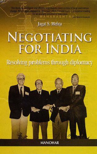 Negotiating for India: Resolving Problems Through Diplomacy (Seven Case Studies 1958-1978): Jagat S...