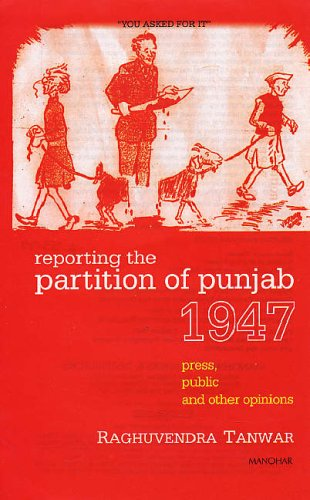 Reporting the Partition of Punjab, 1947: Press, Public and Other Opinions: Raghuvendra Tanwar