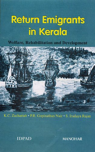 Return Emigrants in Kerala: Welfare, Rehabilitation and Development: K.C. Zachariah,P.R. Gopinathan...