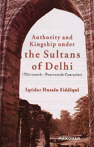Authority and Kingship under the Sultans of Delhi: Iqtidar Husain Siddiqui