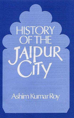 History of the Jaipur City: Roy Ashim Kumar