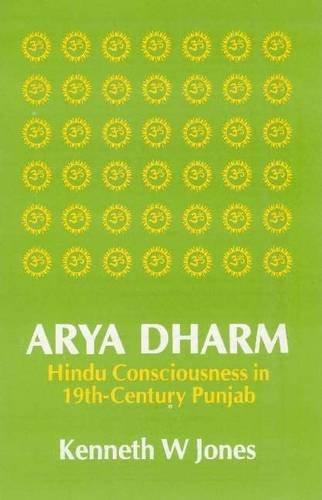 Arya Dharm: Hindu Consciousness in 19th-Century Punjab: Kenneth W Jones