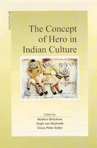 The Concept of Hero in Indian Culture: Heidrun Bruckner, Hugh van Skyhawk & Claus Peter Zoller (Eds...